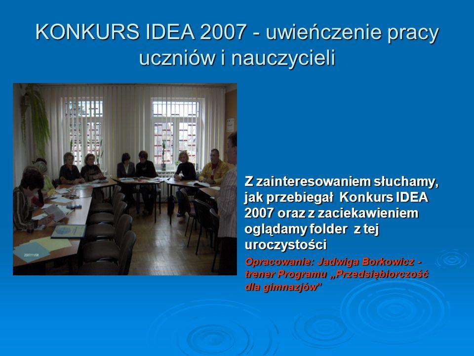 KONKURS IDEA 2007 - uwieńczenie pracy uczniów i nauczycieli