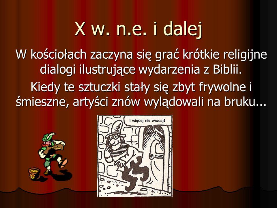 X w. n.e. i dalej W kościołach zaczyna się grać krótkie religijne dialogi ilustrujące wydarzenia z Biblii.