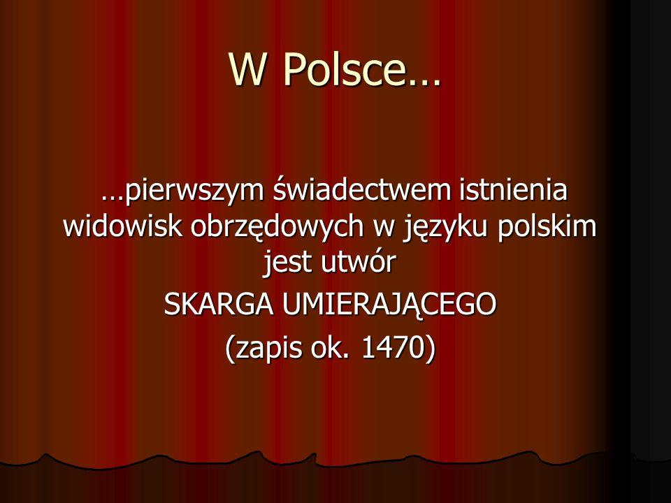 W Polsce… …pierwszym świadectwem istnienia widowisk obrzędowych w języku polskim jest utwór. SKARGA UMIERAJĄCEGO.