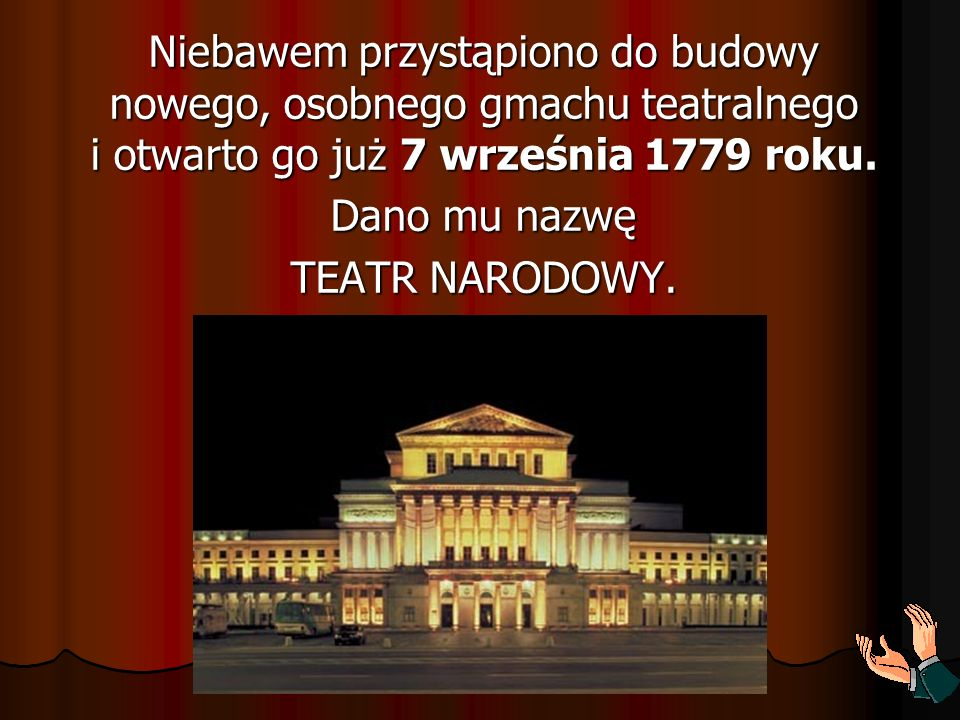 Niebawem przystąpiono do budowy nowego, osobnego gmachu teatralnego i otwarto go już 7 września 1779 roku.