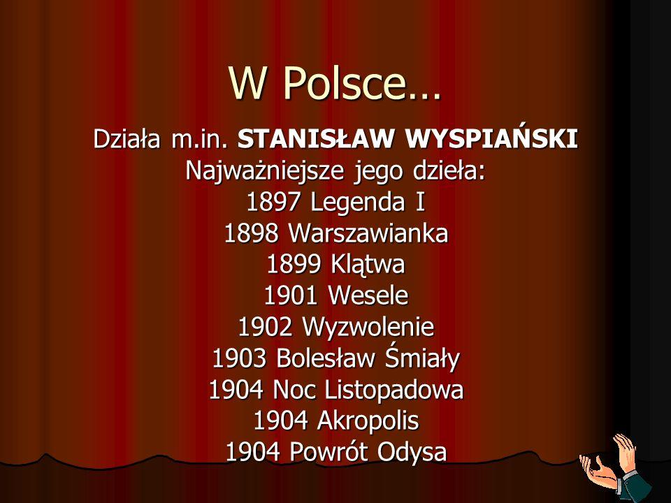 W Polsce… Działa m.in. STANISŁAW WYSPIAŃSKI Najważniejsze jego dzieła: