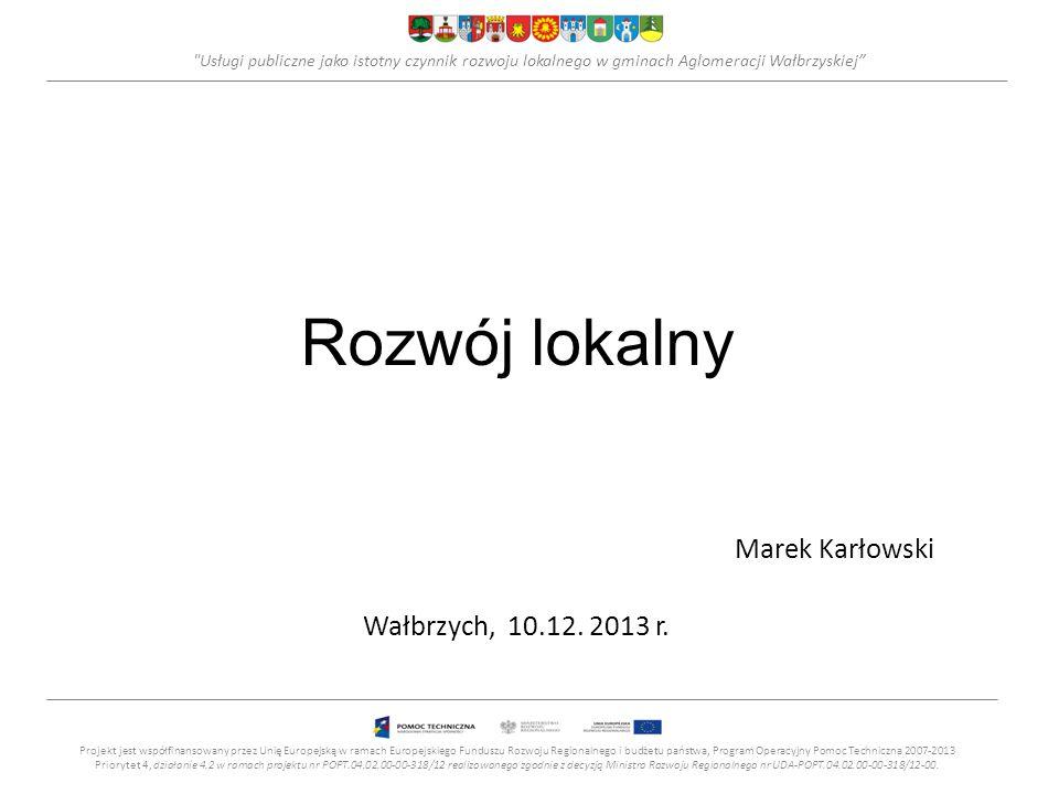 Rozwój lokalny Marek Karłowski Wałbrzych, 10.12. 2013 r.