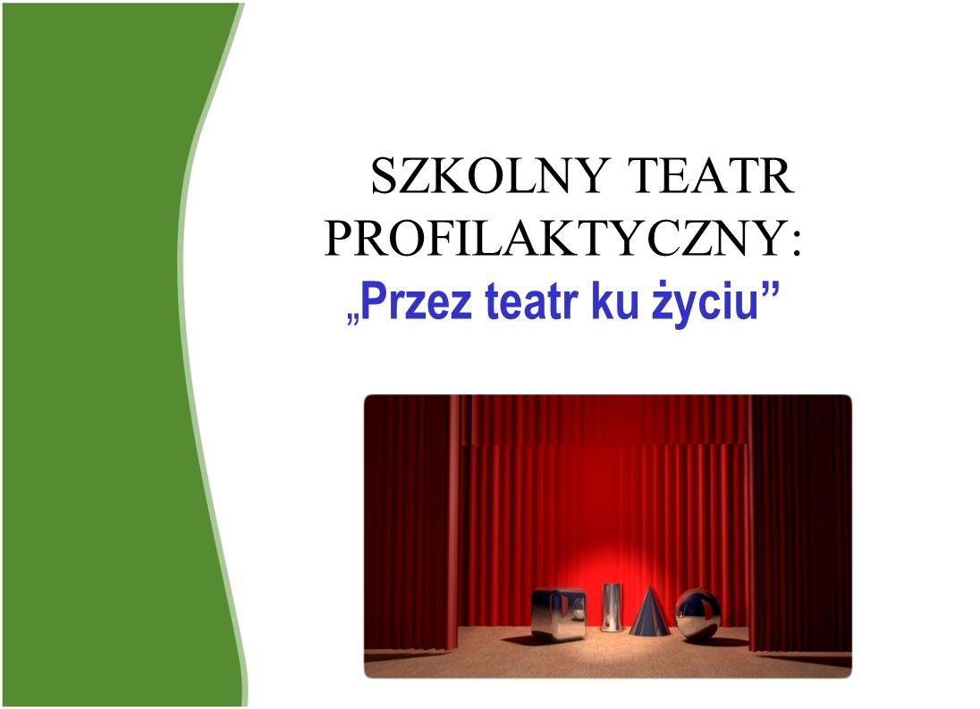 """SZKOLNY TEATR PROFILAKTYCZNY: """"Przez teatr ku życiu"""