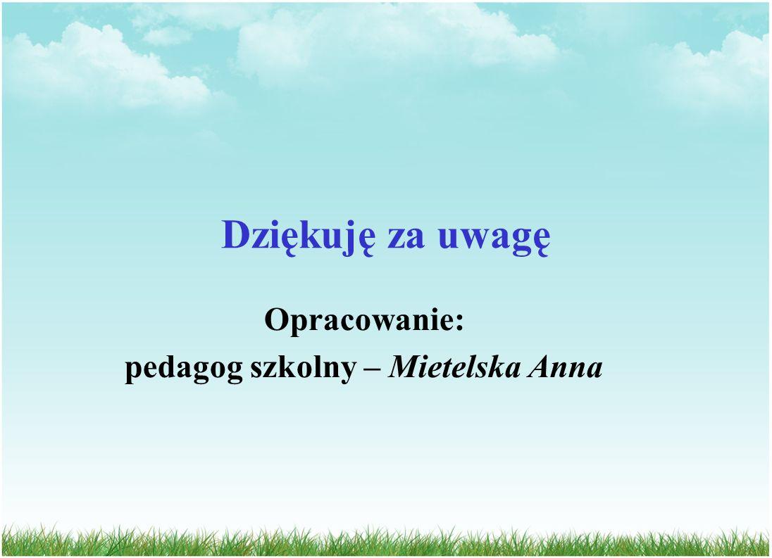 Opracowanie: pedagog szkolny – Mietelska Anna
