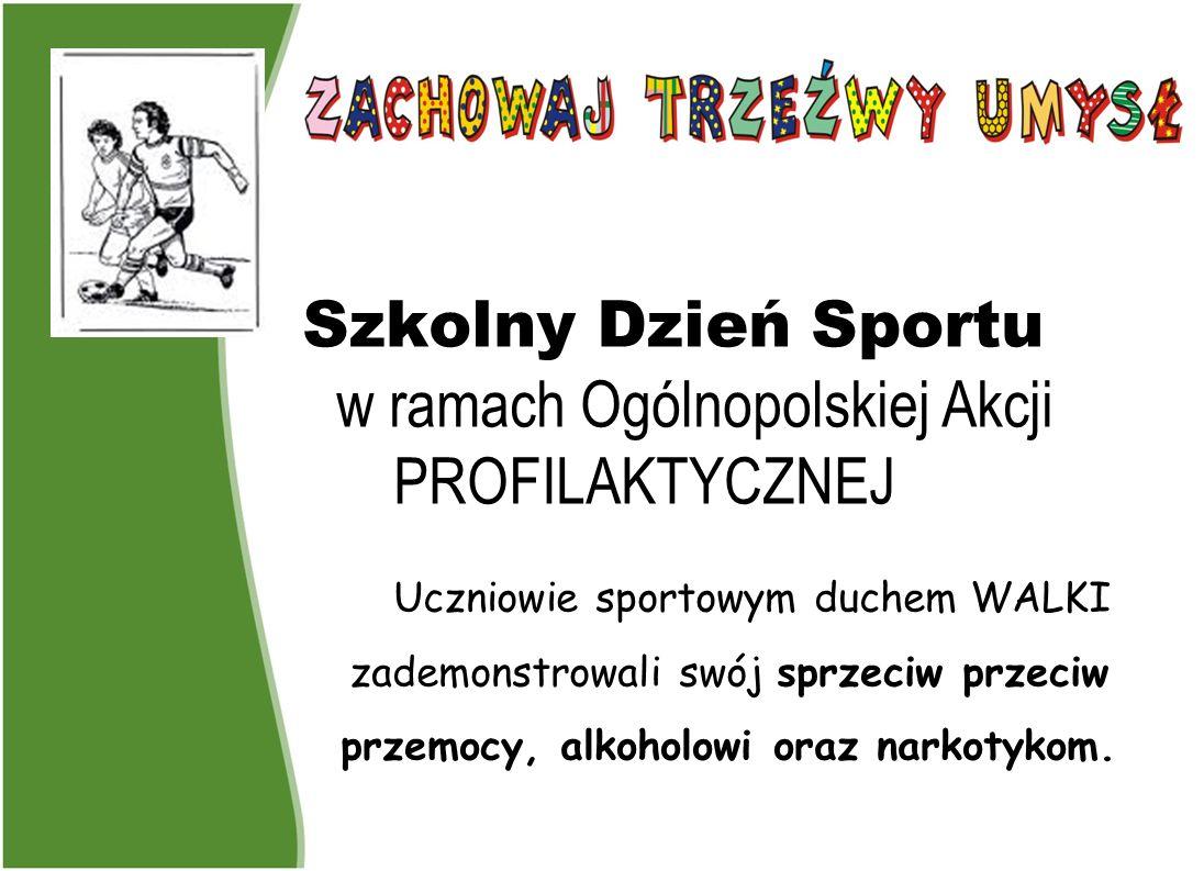 Szkolny Dzień Sportu w ramach Ogólnopolskiej Akcji PROFILAKTYCZNEJ