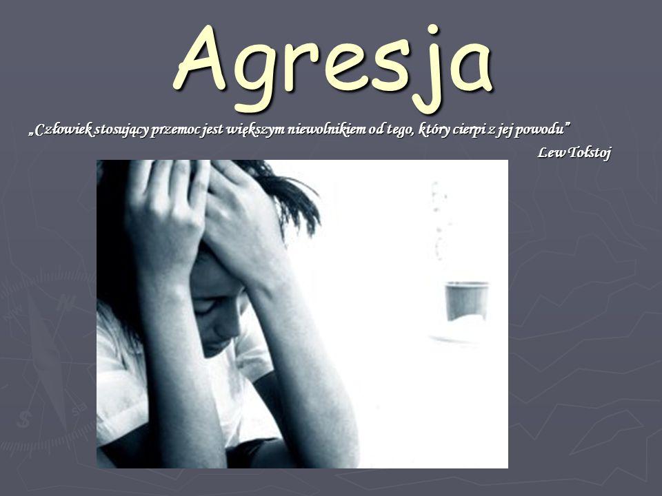 """Agresja """"Człowiek stosujący przemoc jest większym niewolnikiem od tego, który cierpi z jej powodu Lew Tołstoj."""