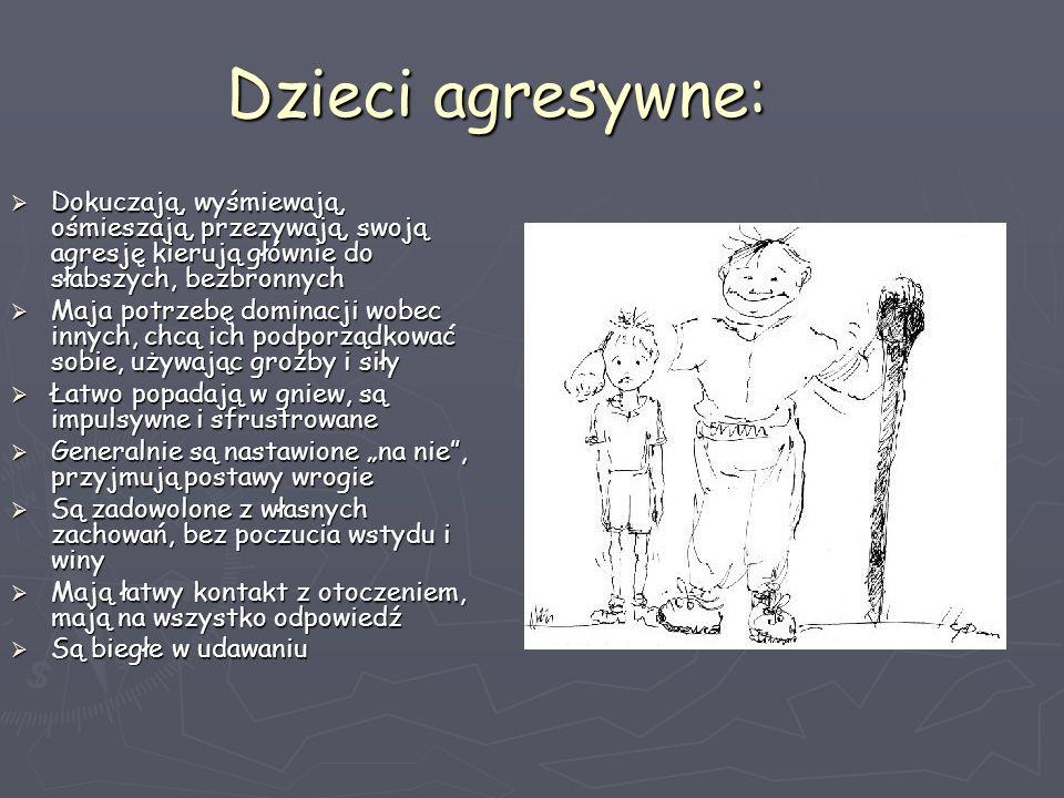 Dzieci agresywne: Dokuczają, wyśmiewają, ośmieszają, przezywają, swoją agresję kierują głównie do słabszych, bezbronnych.