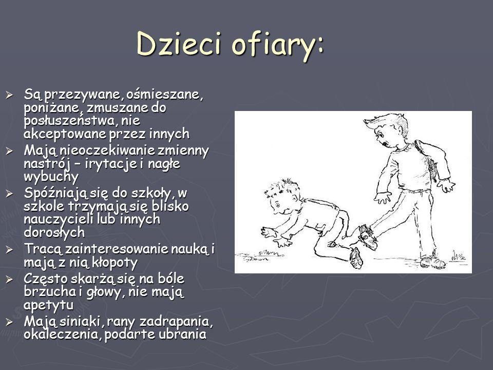 Dzieci ofiary: Są przezywane, ośmieszane, poniżane, zmuszane do posłuszeństwa, nie akceptowane przez innych.