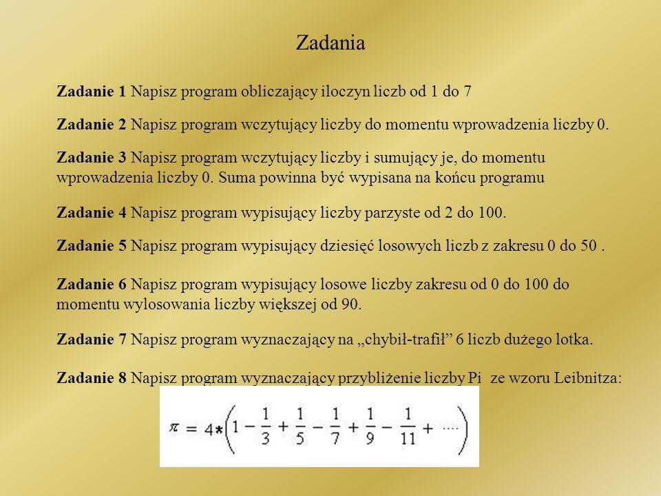 Zadania Zadanie 1 Napisz program obliczający iloczyn liczb od 1 do 7
