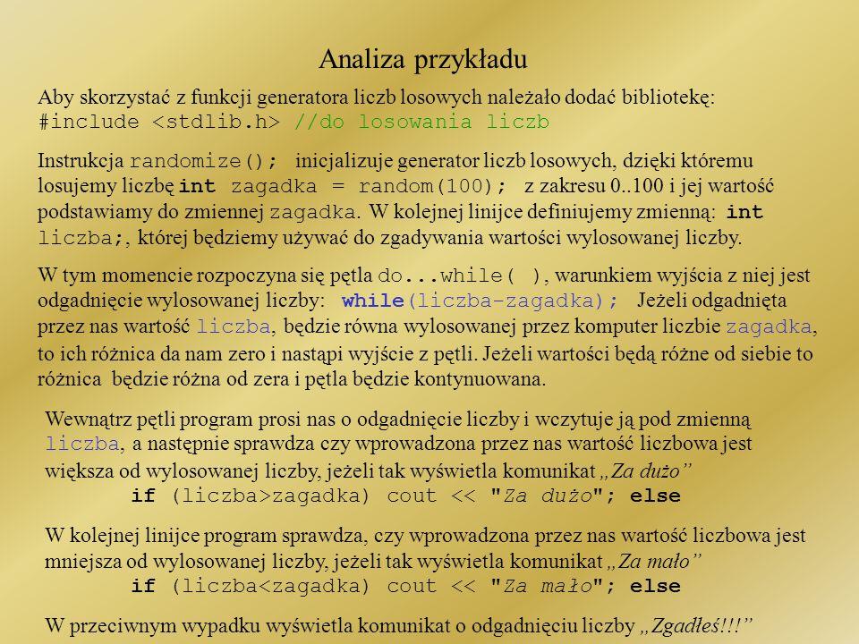 Analiza przykładu Aby skorzystać z funkcji generatora liczb losowych należało dodać bibliotekę: #include <stdlib.h> //do losowania liczb.