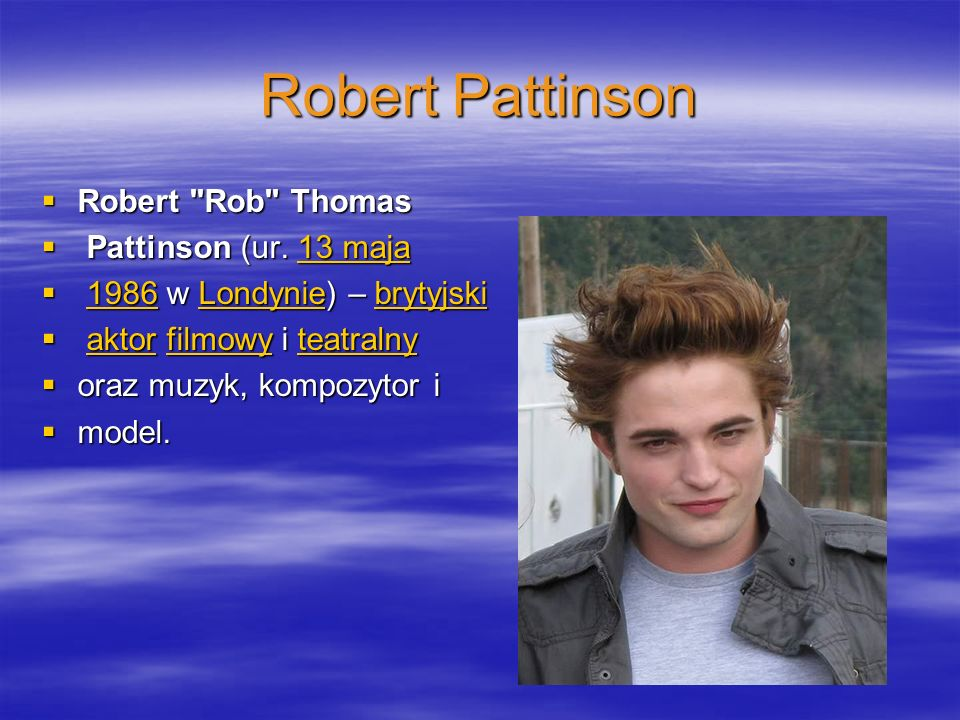 Robert Pattinson Robert Rob Thomas Pattinson (ur. 13 maja