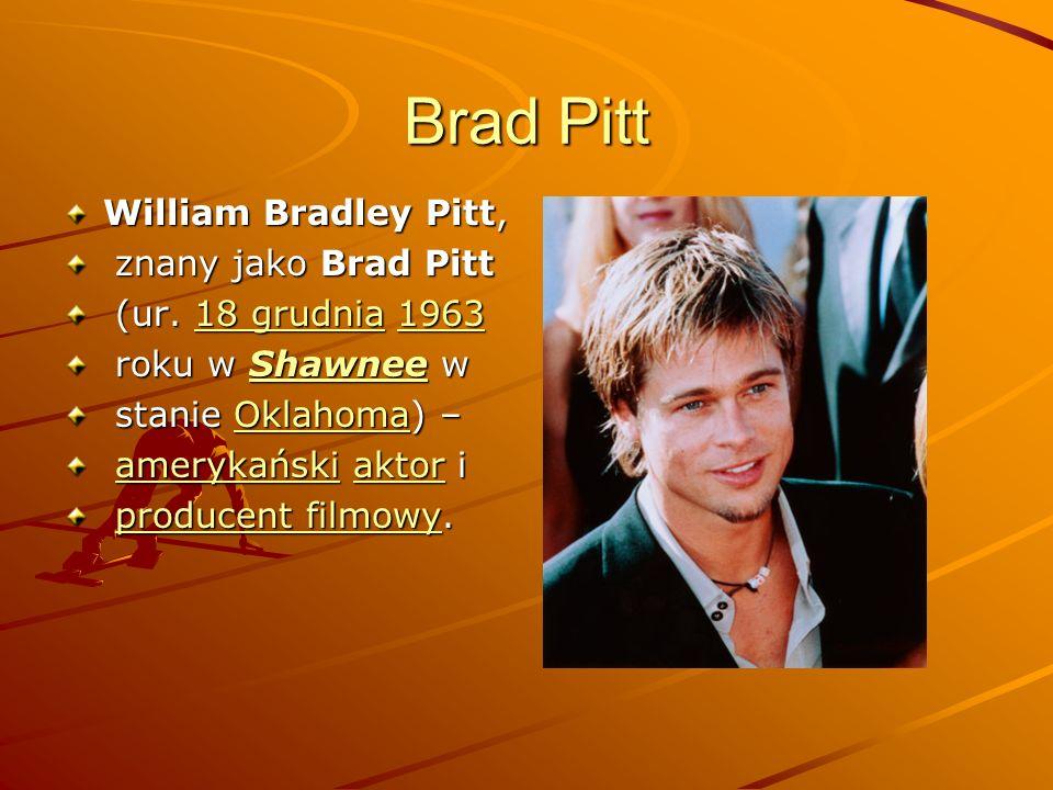 Brad Pitt William Bradley Pitt, znany jako Brad Pitt