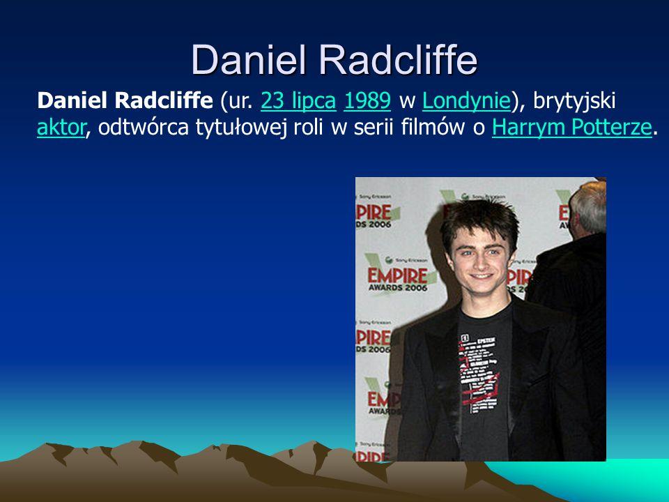 Daniel Radcliffe Daniel Radcliffe (ur. 23 lipca 1989 w Londynie), brytyjski.