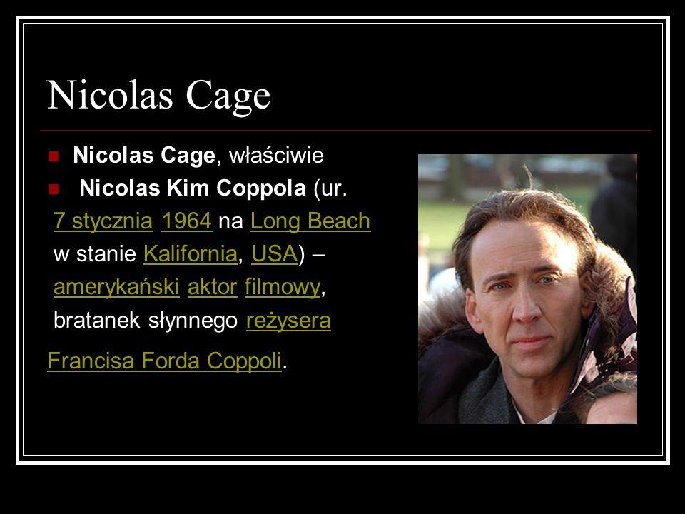 Nicolas Cage Nicolas Cage, właściwie Nicolas Kim Coppola (ur.