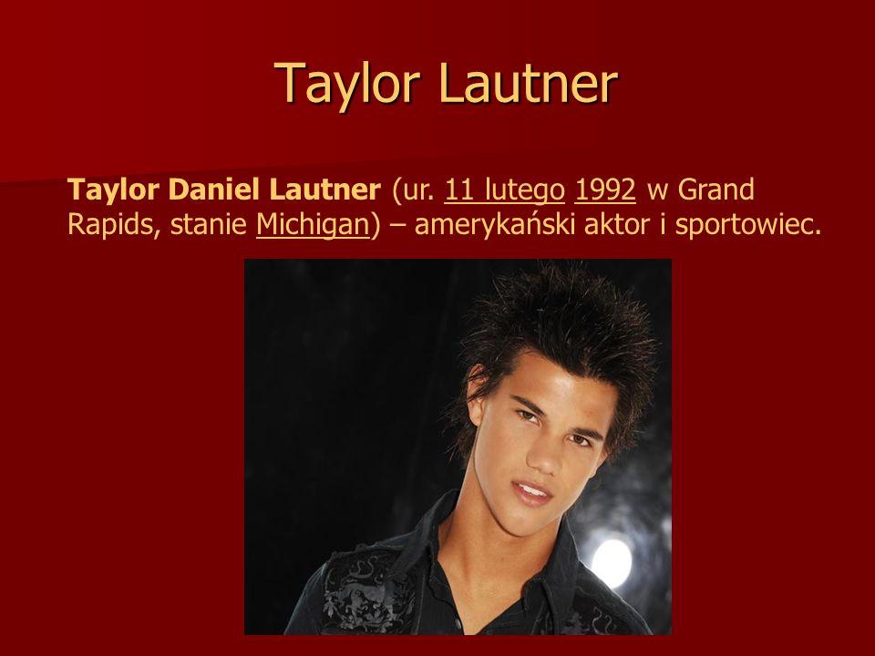 Taylor Lautner Taylor Daniel Lautner (ur. 11 lutego 1992 w Grand