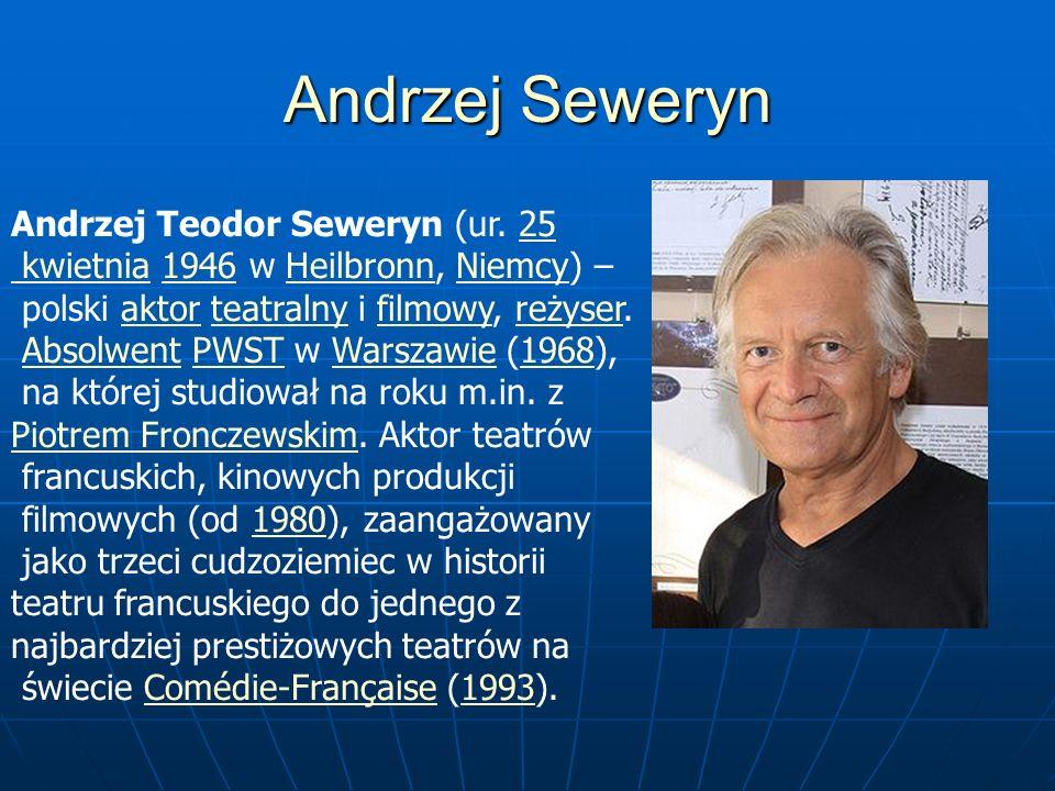 Andrzej Seweryn Andrzej Teodor Seweryn (ur. 25