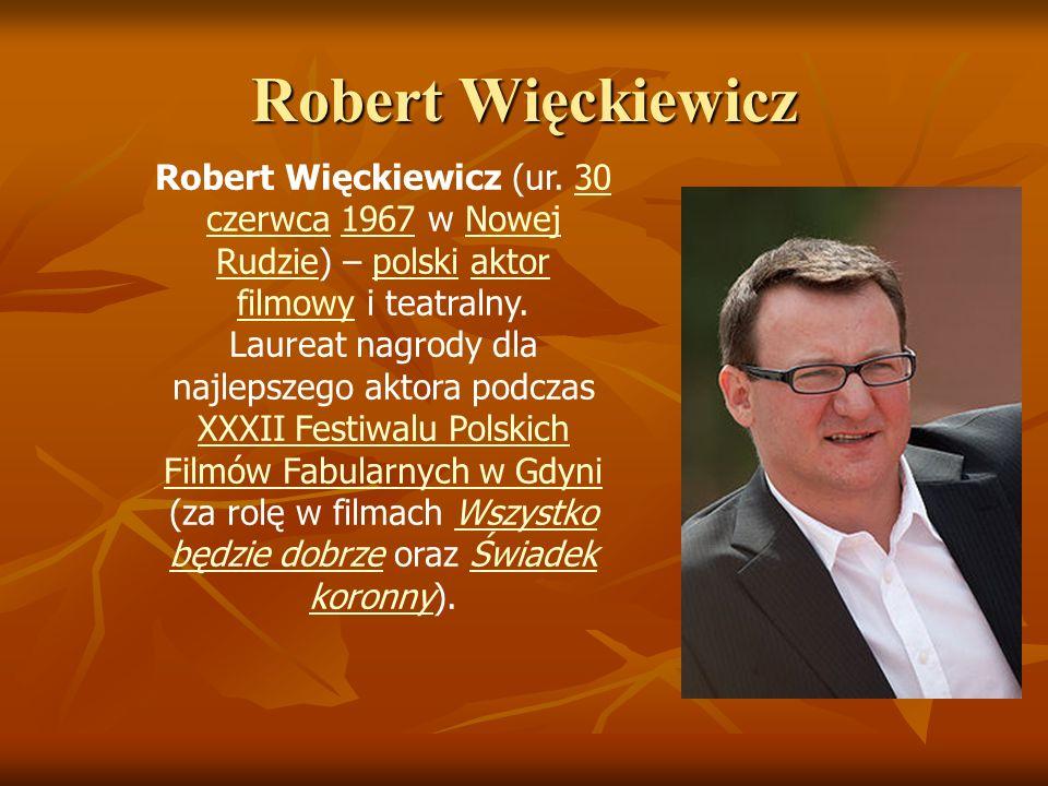 Robert Więckiewicz Robert Więckiewicz (ur. 30 czerwca 1967 w Nowej Rudzie) – polski aktor filmowy i teatralny.