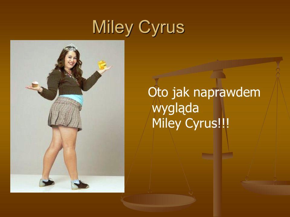 Miley Cyrus Oto jak naprawdem wygląda Miley Cyrus!!!