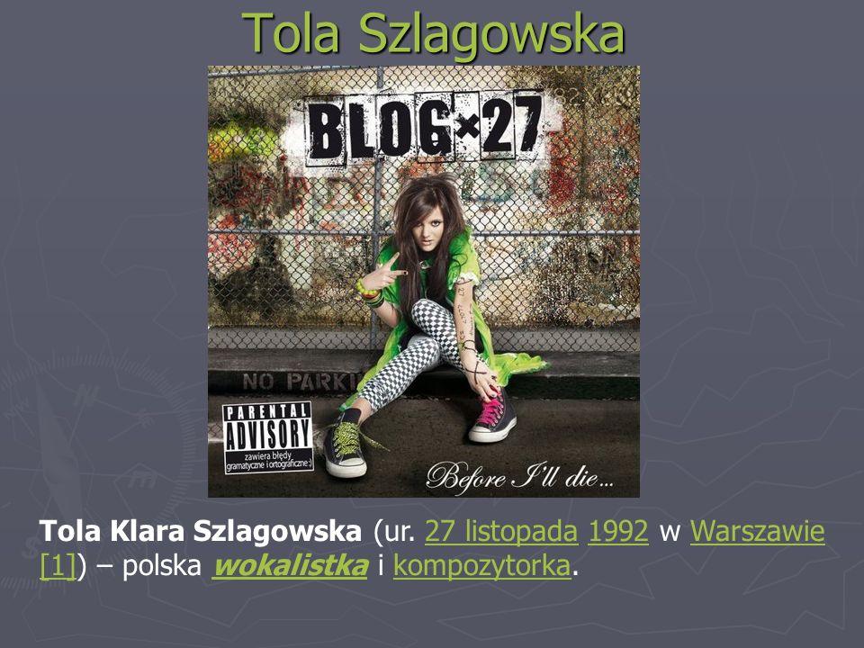 Tola Szlagowska Tola Klara Szlagowska (ur. 27 listopada 1992 w Warszawie.