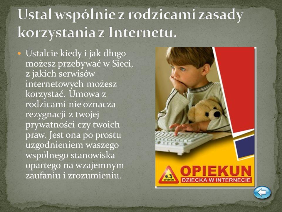 Ustal wspólnie z rodzicami zasady korzystania z Internetu.