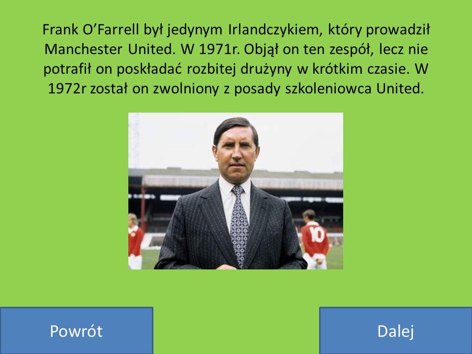 Frank O'Farrell był jedynym Irlandczykiem, który prowadził Manchester United. W 1971r. Objął on ten zespół, lecz nie potrafił on poskładać rozbitej drużyny w krótkim czasie. W 1972r został on zwolniony z posady szkoleniowca United.