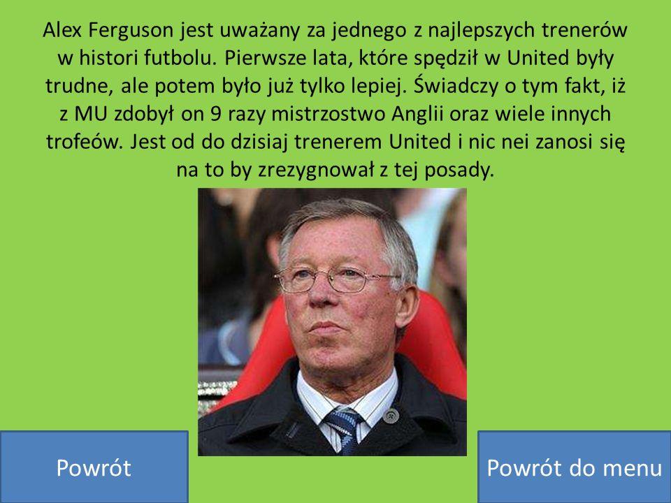 Alex Ferguson jest uważany za jednego z najlepszych trenerów w histori futbolu. Pierwsze lata, które spędził w United były trudne, ale potem było już tylko lepiej. Świadczy o tym fakt, iż z MU zdobył on 9 razy mistrzostwo Anglii oraz wiele innych trofeów. Jest od do dzisiaj trenerem United i nic nei zanosi się na to by zrezygnował z tej posady.