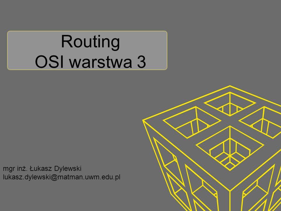 Routing OSI warstwa 3 mgr inż. Łukasz Dylewski