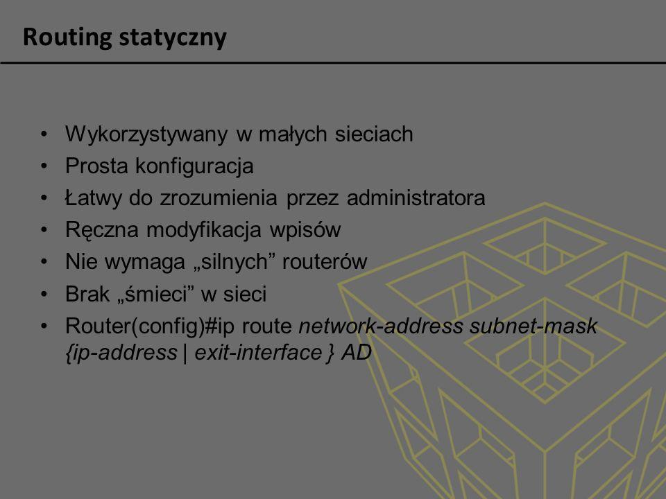 Routing statyczny Wykorzystywany w małych sieciach Prosta konfiguracja