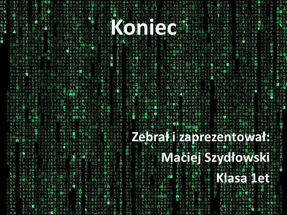 Koniec Zebrał i zaprezentował: Maciej Szydłowski Klasa 1et