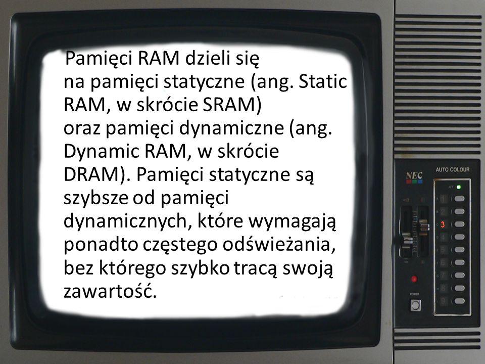 Pamięci RAM dzieli się na pamięci statyczne (ang