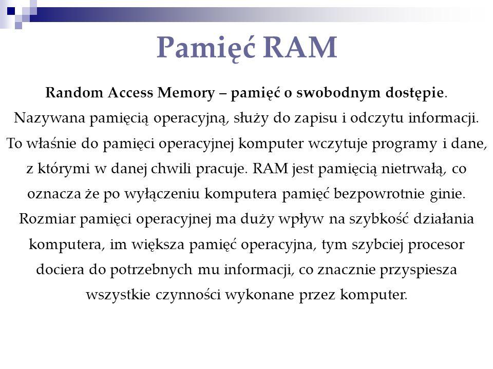 Random Access Memory – pamięć o swobodnym dostępie.