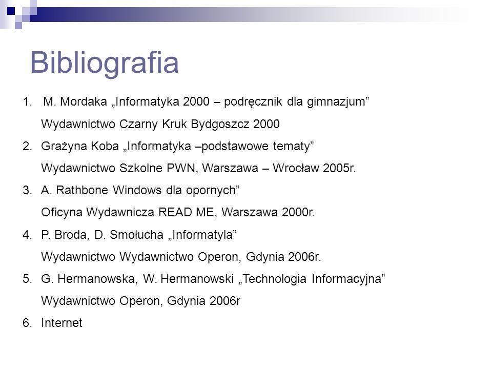 """Bibliografia1. M. Mordaka """"Informatyka 2000 – podręcznik dla gimnazjum Wydawnictwo Czarny Kruk Bydgoszcz 2000."""