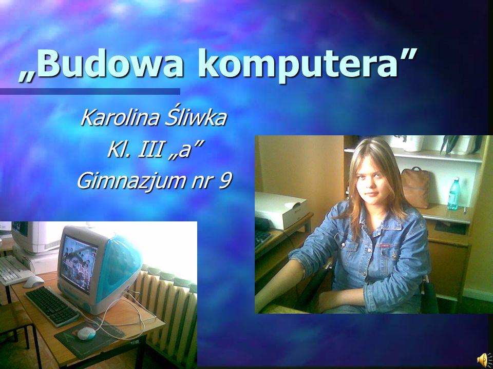 """""""Budowa komputera Karolina Śliwka Kl. III """"a Gimnazjum nr 9"""