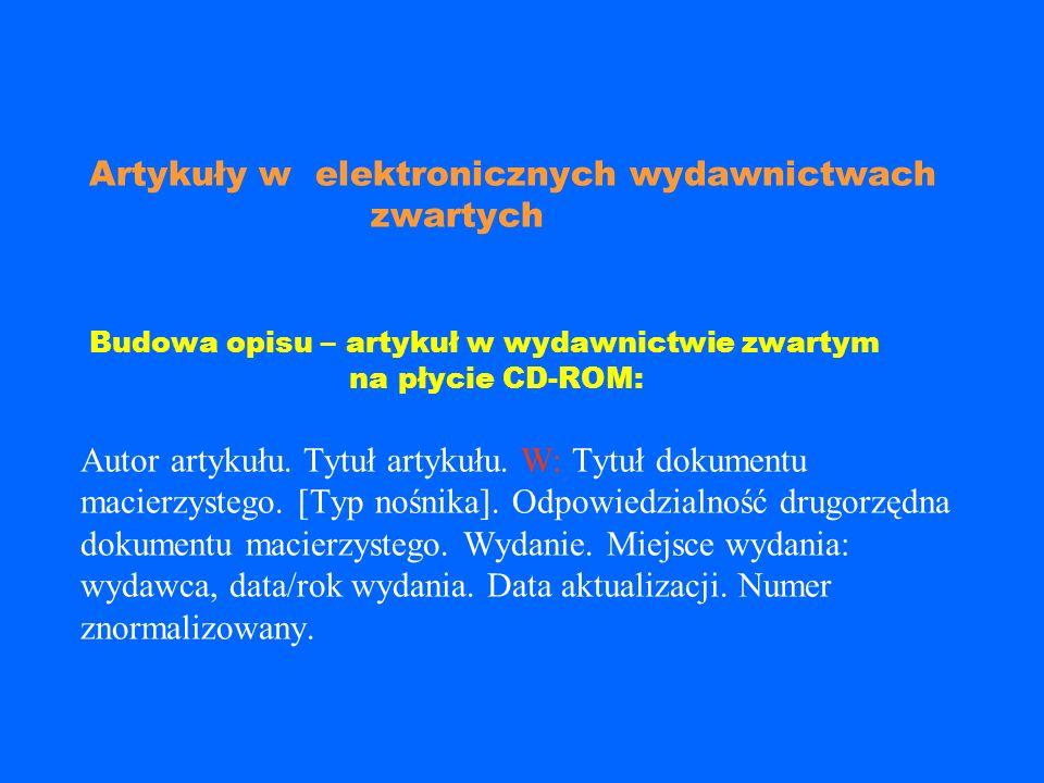Artykuły w elektronicznych wydawnictwach zwartych Budowa opisu – artykuł w wydawnictwie zwartym na płycie CD-ROM: Autor artykułu.