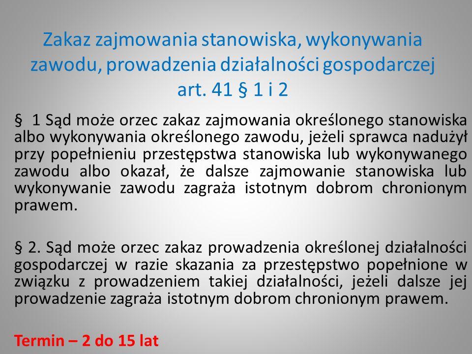 Zakaz zajmowania stanowiska, wykonywania zawodu, prowadzenia działalności gospodarczej art. 41 § 1 i 2