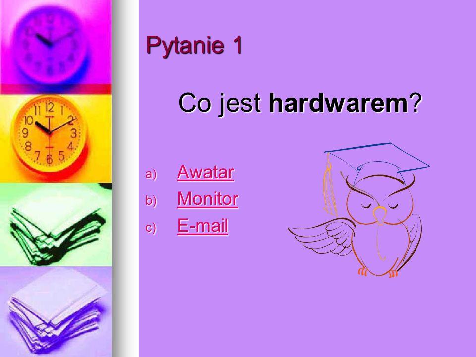 Pytanie 1 Co jest hardwarem Awatar Monitor E-mail