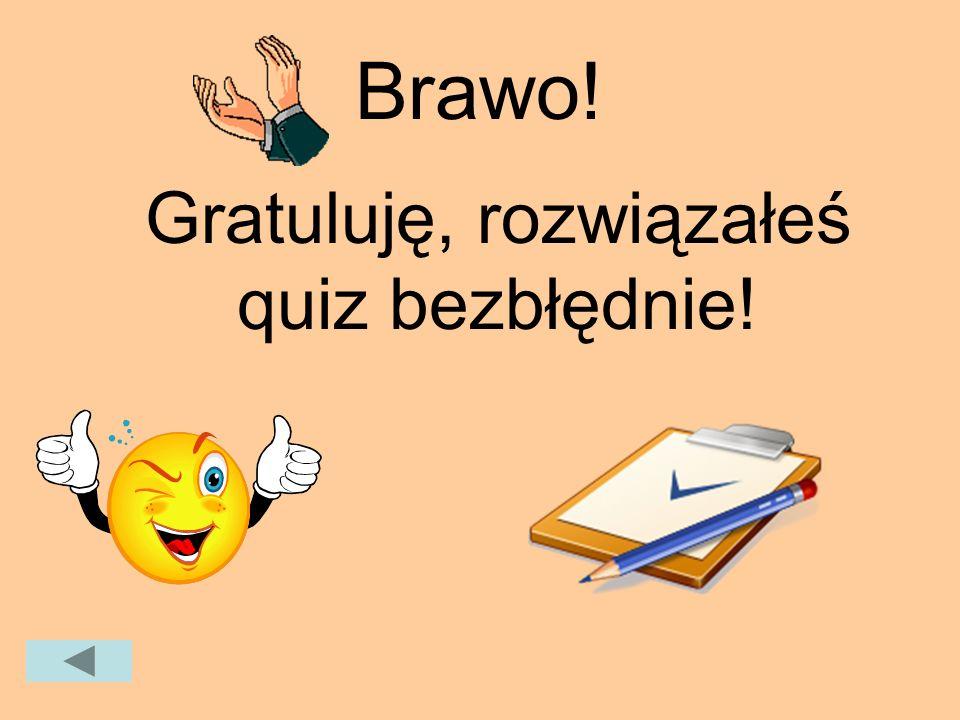 Gratuluję, rozwiązałeś quiz bezbłędnie!