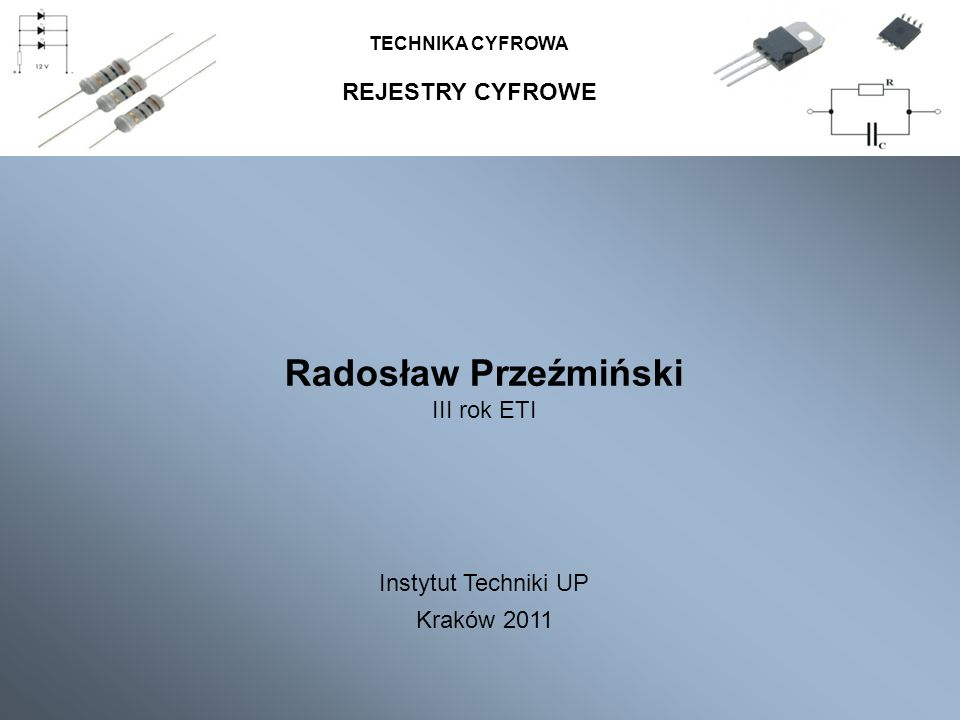 Radosław Przeźmiński REJESTRY CYFROWE III rok ETI Instytut Techniki UP