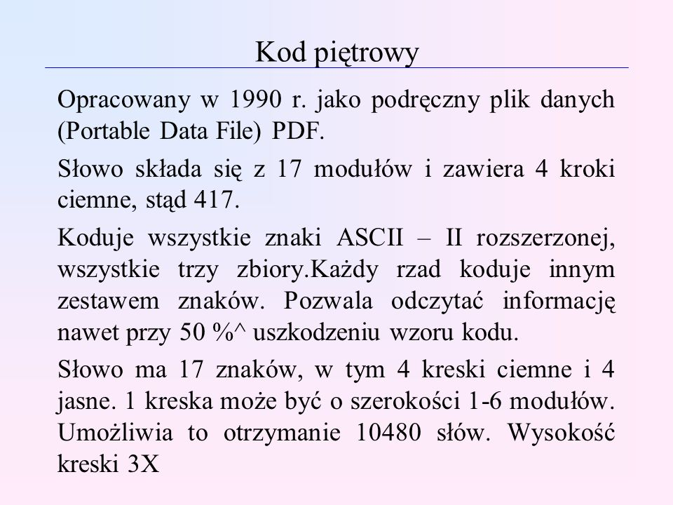 Kod piętrowy Opracowany w 1990 r. jako podręczny plik danych (Portable Data File) PDF.