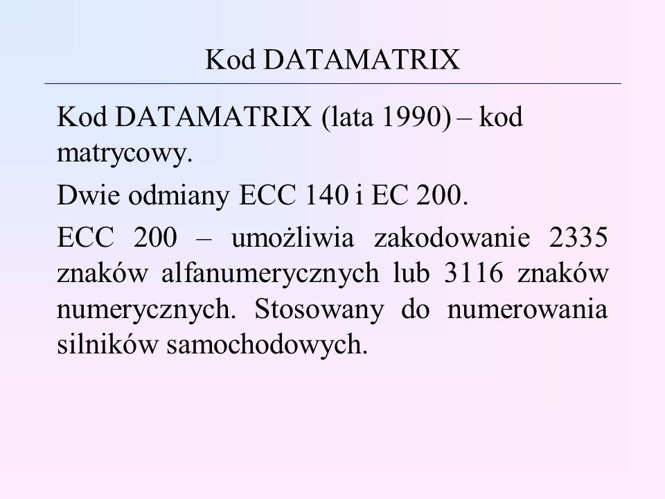 Kod DATAMATRIX Kod DATAMATRIX (lata 1990) – kod matrycowy. Dwie odmiany ECC 140 i EC 200.