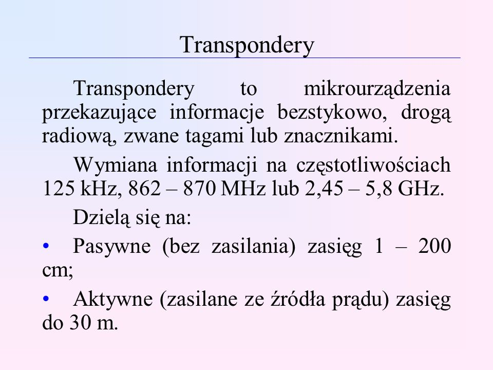 TransponderyTranspondery to mikrourządzenia przekazujące informacje bezstykowo, drogą radiową, zwane tagami lub znacznikami.