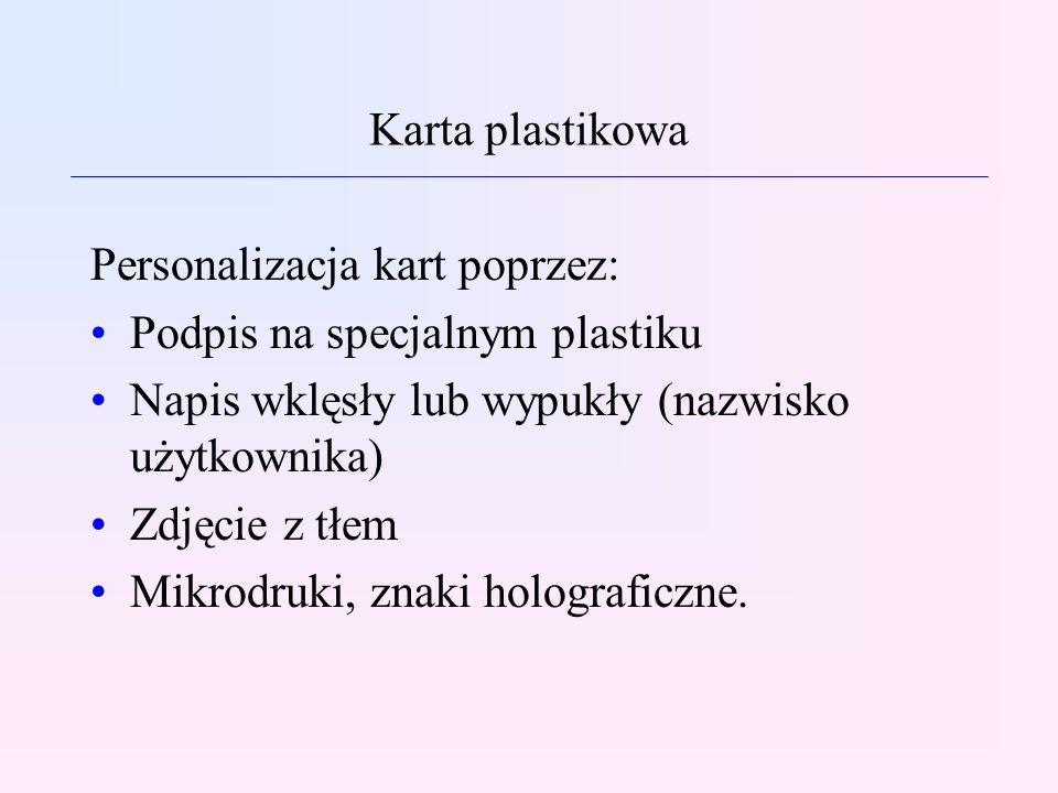 Karta plastikowaPersonalizacja kart poprzez: Podpis na specjalnym plastiku. Napis wklęsły lub wypukły (nazwisko użytkownika)