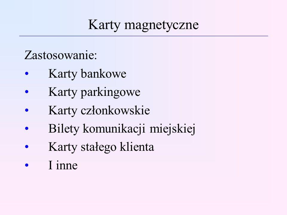 Karty magnetyczne Zastosowanie: Karty bankowe Karty parkingowe