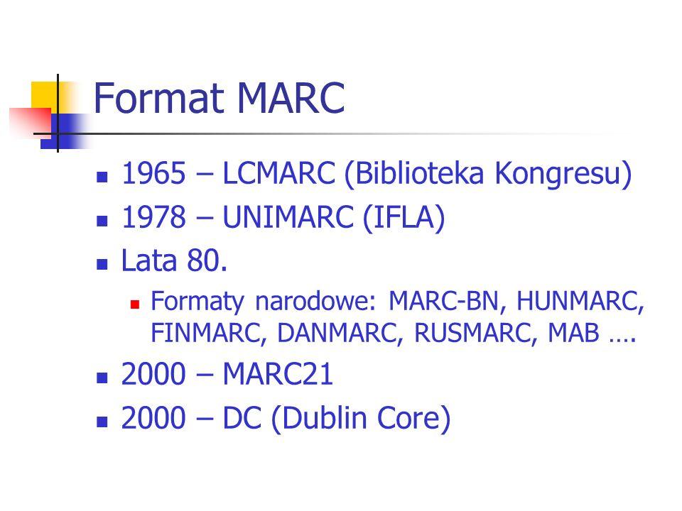 Format MARC 1965 – LCMARC (Biblioteka Kongresu) 1978 – UNIMARC (IFLA)