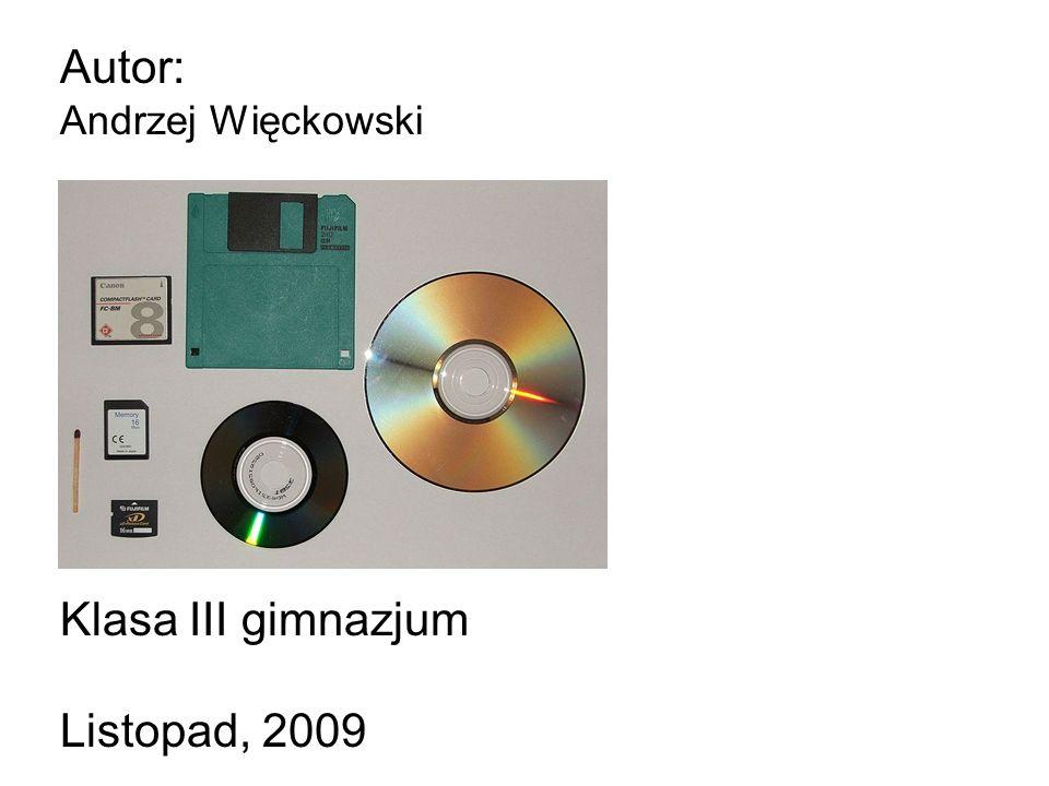 Autor: Andrzej Więckowski Klasa III gimnazjum Listopad, 2009