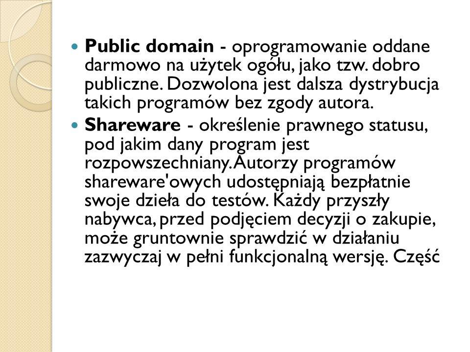 Public domain - oprogramowanie oddane darmowo na użytek ogółu, jako tzw. dobro publiczne. Dozwolona jest dalsza dystrybucja takich programów bez zgody autora.