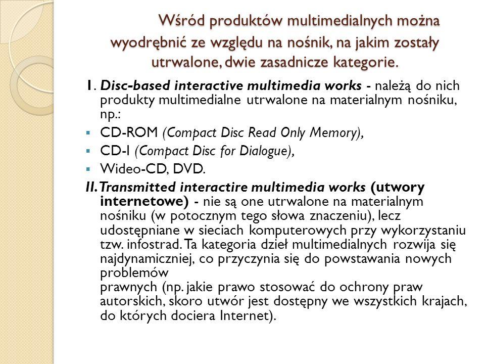 Wśród produktów multimedialnych można wyodrębnić ze względu na nośnik, na jakim zostały utrwalone, dwie zasadnicze kategorie.