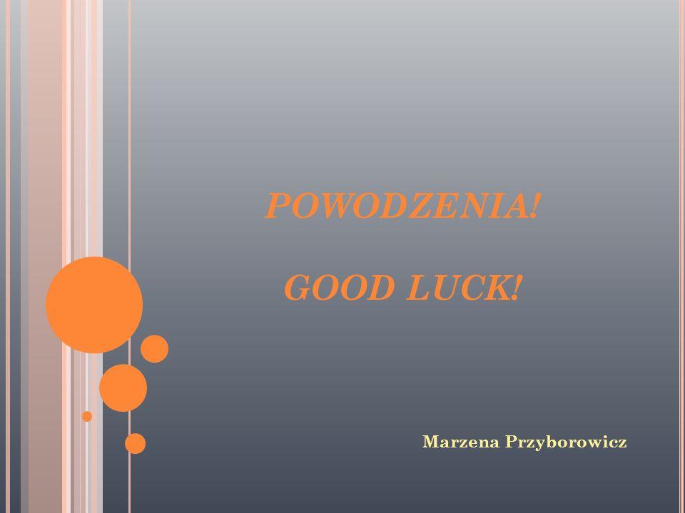 POWODZENIA! GOOD LUCK! Marzena Przyborowicz