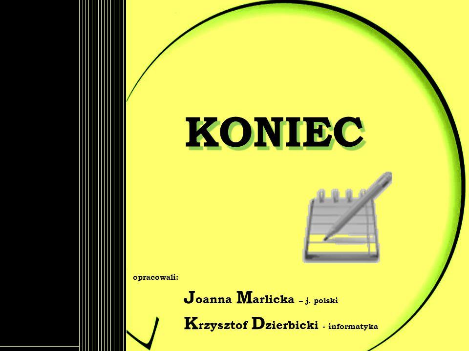 KONIEC Joanna Marlicka – j. polski Krzysztof Dzierbicki - informatyka