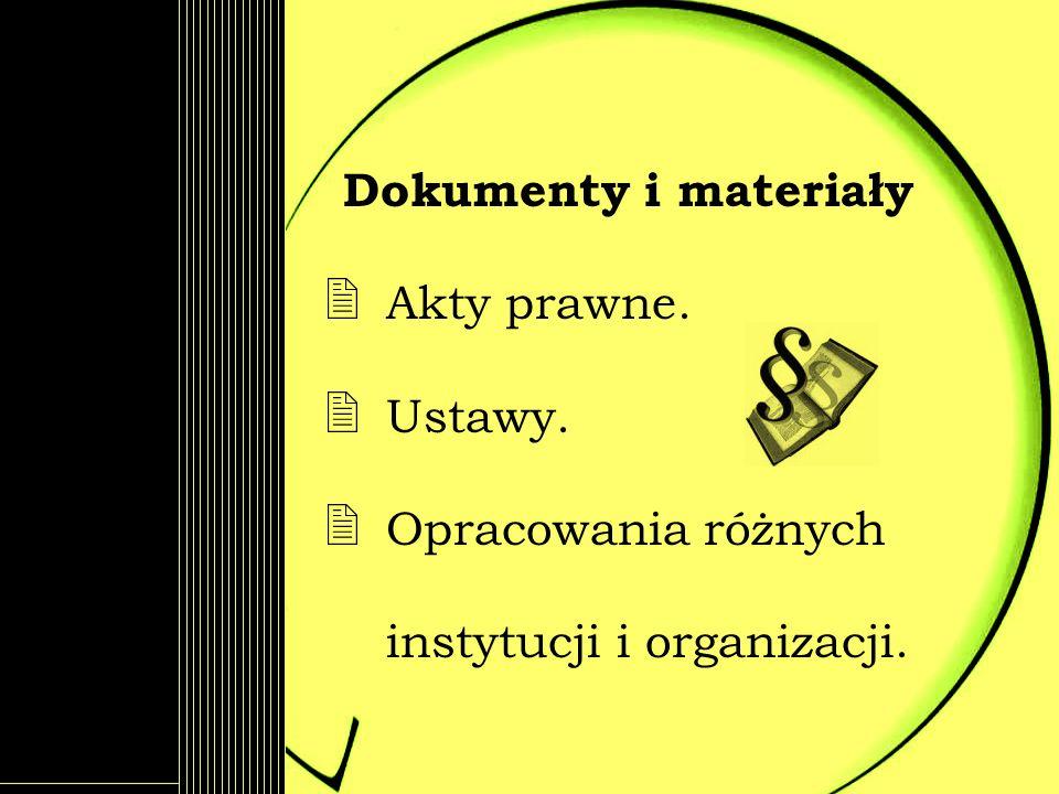 Dokumenty i materiały Akty prawne. Ustawy. Opracowania różnych instytucji i organizacji.